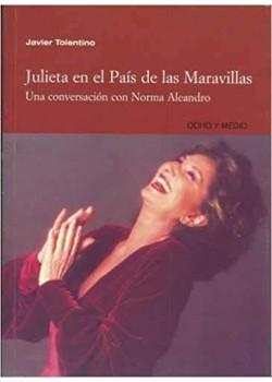 JULIETA EN EL PAÍS DE LAS MARAVILLAS. Una conversación con Norma Aleandro Tapa blanda – 2004