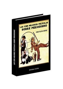 Las Cien Mejores Películas Sobre Periodismo [Encuadernación de biblioteca] David Feipe...